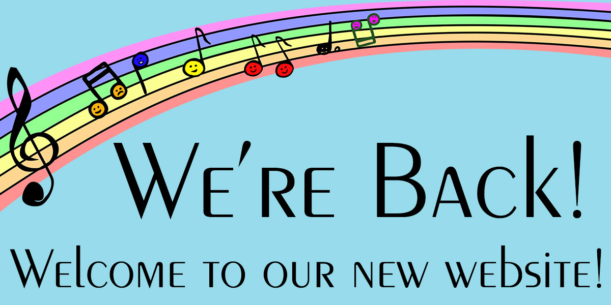 """A rainbow with musical notes over text that reads: """"We're Back! Welcome to our new website!"""""""