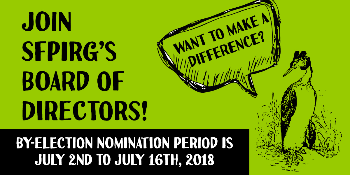 Join SFPIRG's Board of Directors! By-Election nomination period is July 2nd to July 16th, 2018