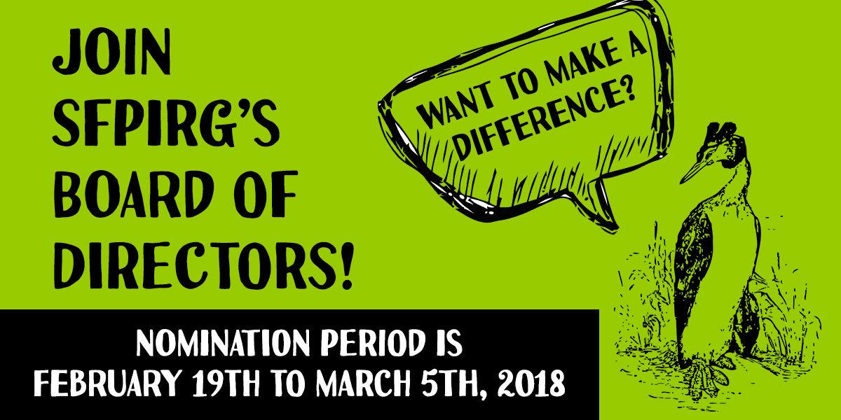 Want to make a difference? Join SFPIRG's Board of Directors! Nomination period is February 19th to March 5th, 2018