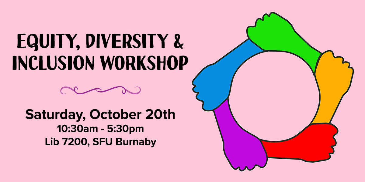 Equity, Diversity & Inclusion Workshop! Saturday, October 20th, 10:30am-5:30pm, Lib 7200, SFU Burnaby