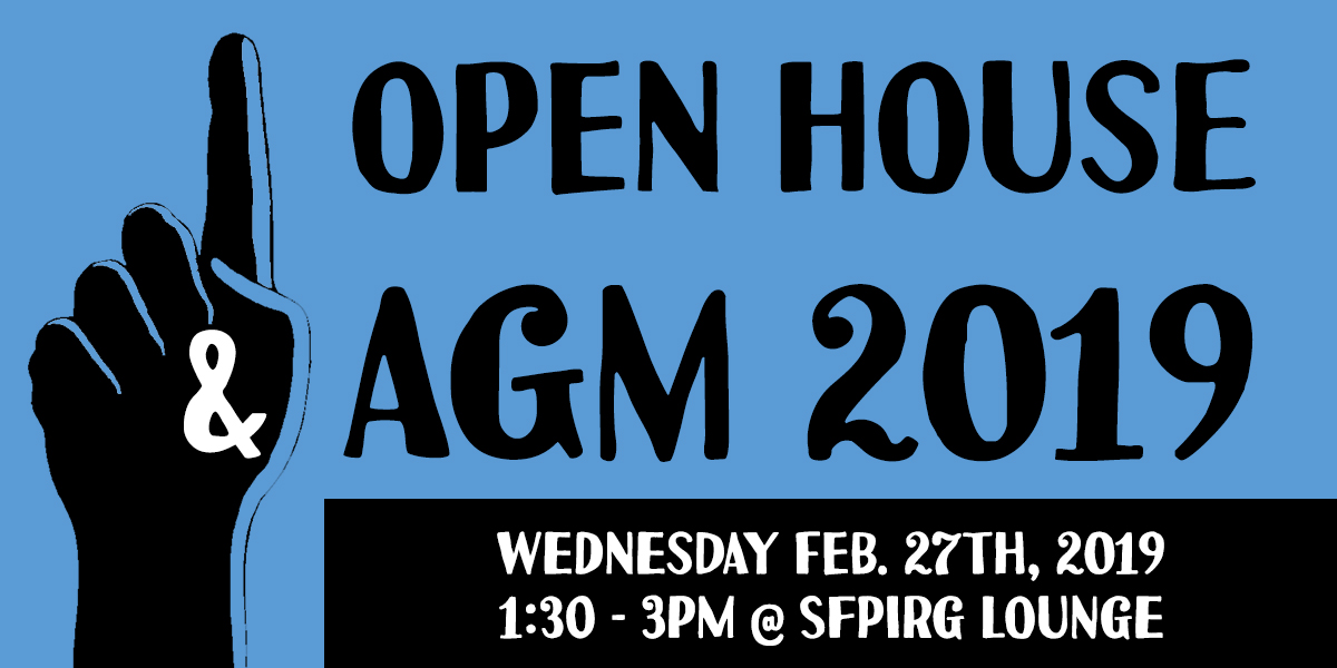 Open House and AGM 2019 - Wednesday, February 27th, 2019 - 1:30-3pm at the SFPIRG lounge