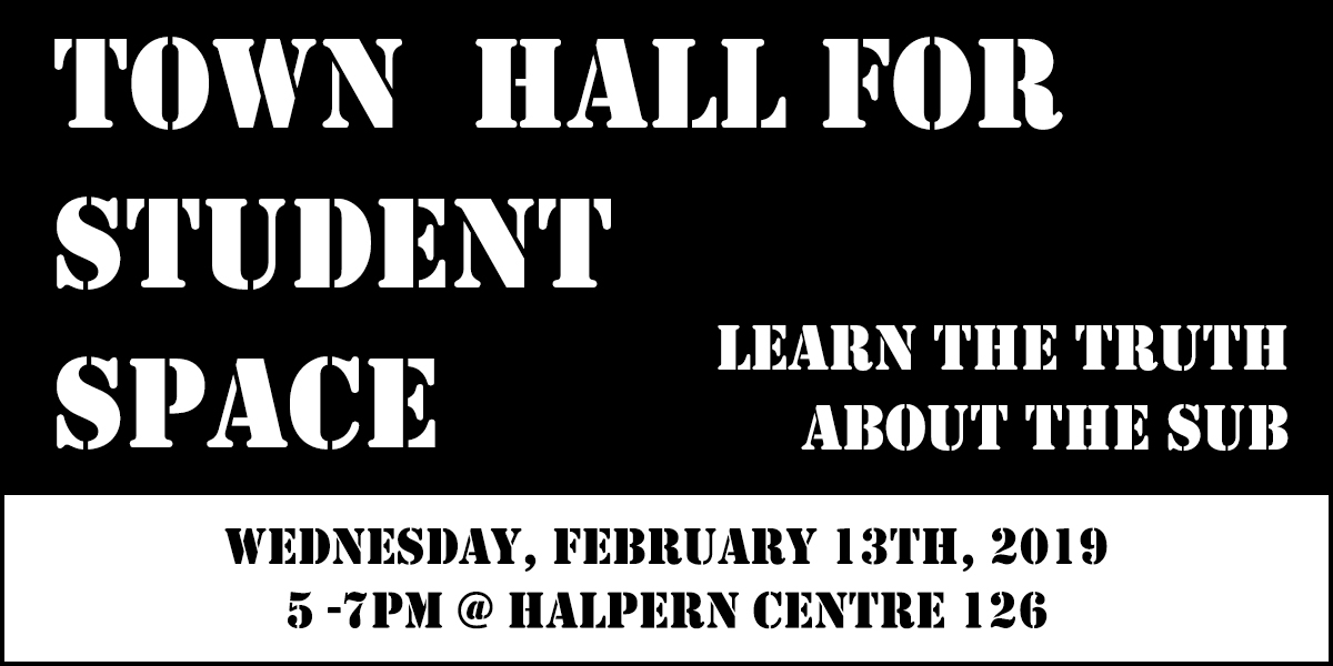 Town Hall for Student Space: learn the truth about the SUB - Thursday February 13th, 2019 - 5-7pm at SFU Halpern Centre 126