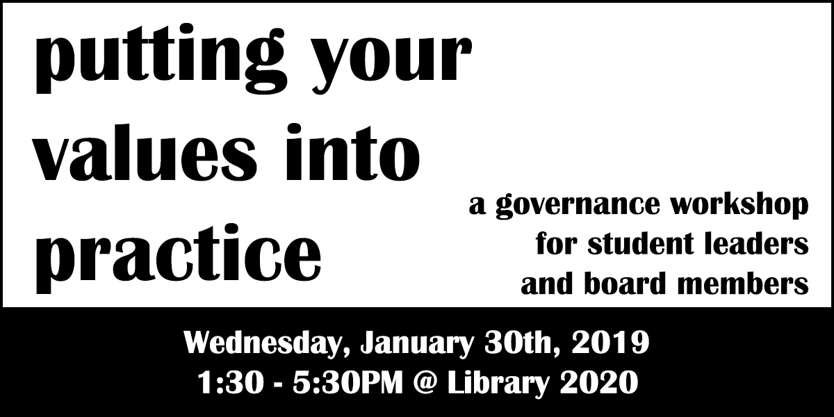 Putting Your Values Into Practice: a governance workshop for student leaders and board members - Wednesday January 30th, 2019 - 1:30-5:30pm at SFU Library 2020
