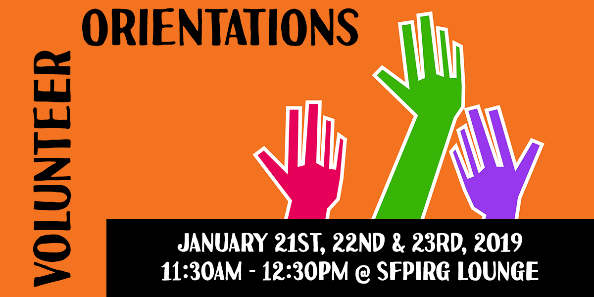 Volunteer Orientations - January 21st, 22nd and 23rd, 2019 - 11:30am-12:30pm at the SFPIRG Lounge