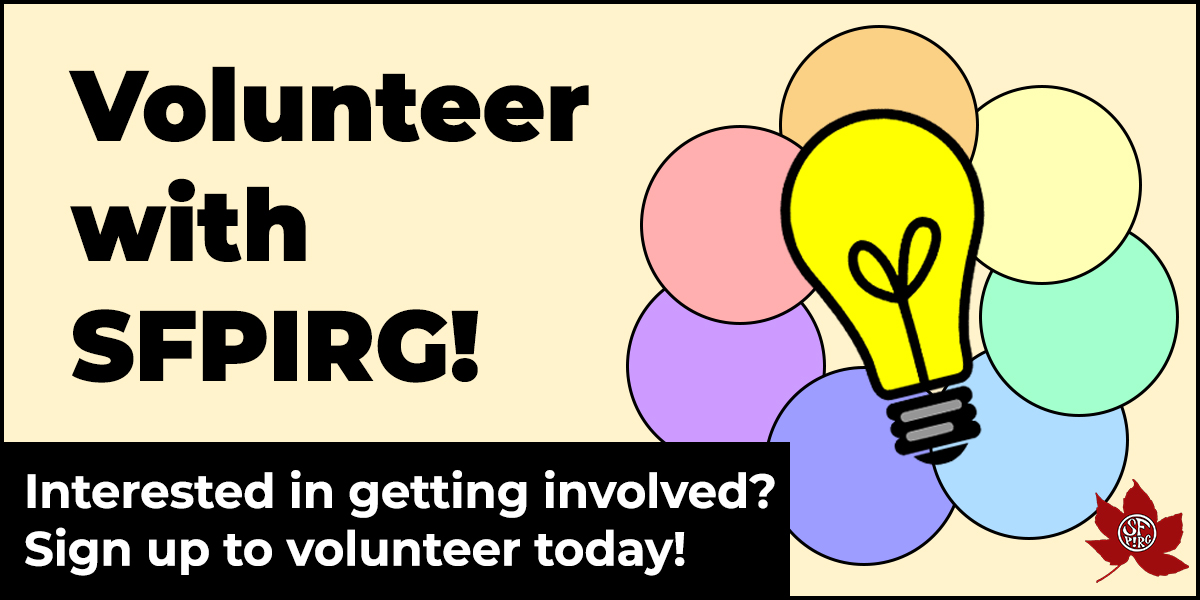 Volunteer with SFPIRG! Interested in getting involved? Sign up to volunteer today!