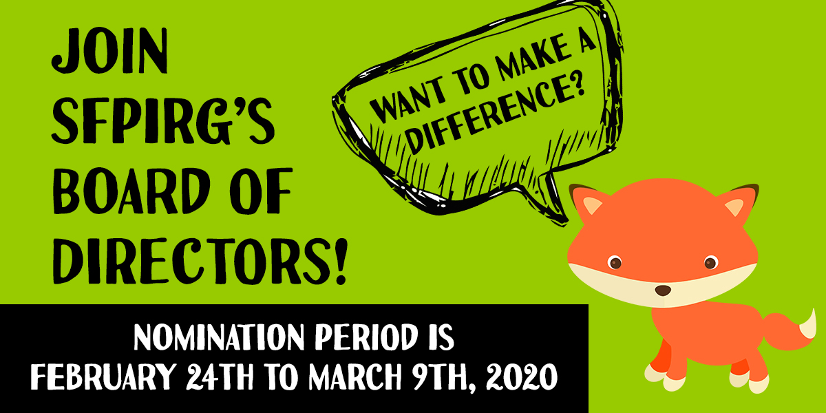 Join SFPIRG's Board of Directors! Nomination period is February 24th to March 9th, 2020.