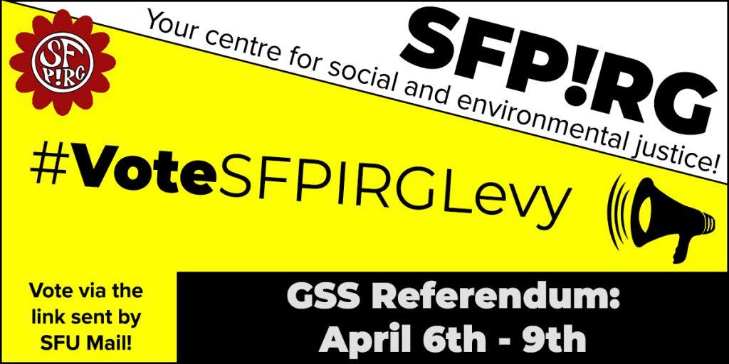 #VoteSFPIRGLevy - vote via the link sent by SFU Mail! GSS Referendum: April 6th-9th