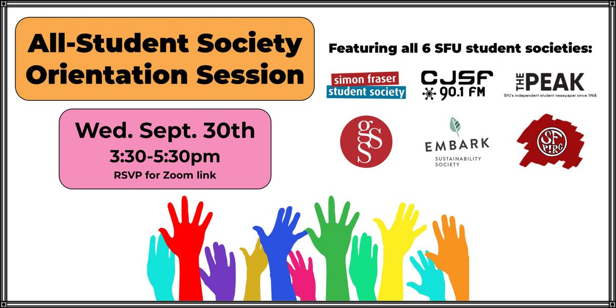 All-Student Society Orientation Session: Wednesday, September 30th, 3:30-5:30pm. RSVP for Zoom link. Featuring all 6 SFU student societies!