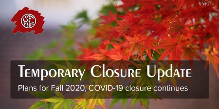 Temporary Closure Update: Plans for Fall 2020, COVID-19 closure continues