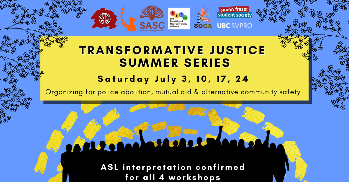 """A blue background with dashed yellow lines and the outlines of leaves and branches at the top. In a yellow rectangle, text reads """" Transformative Justice Summer Series: Organizing for police abolition, mutual aid & alternative community safety, Saturday July 3, 10, 17, 24."""" At the bottom there are silhouettes of people rallying in black, and white text that reads """"ASL interpretation is confirmed for all 4 workshops."""""""